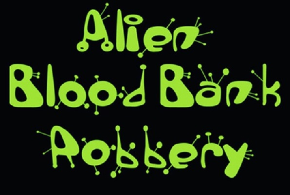 Alien Blood Bank Robbery