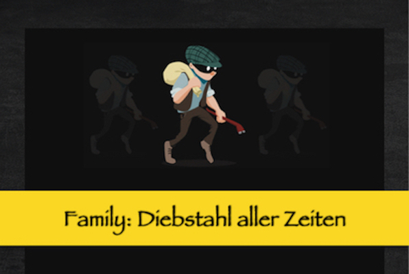 Family: Diebstahl aller Zeiten