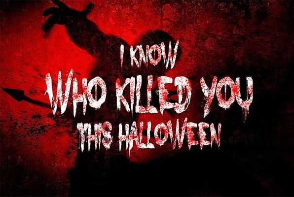 I KNOW WHO KILLED YOU LAST HALLOWEEN