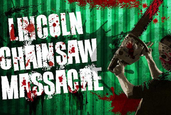 Lincoln Chainsaw Massacre