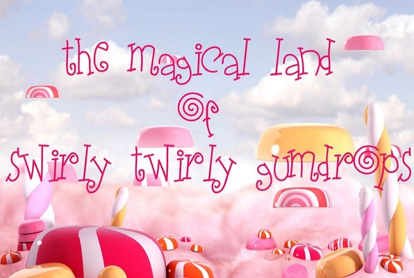 The Magical Land of Swirly Twirly Gumdrops