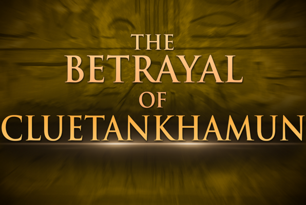The Betrayal of Cluetankhamun